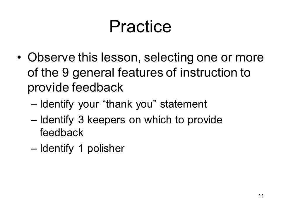 Practice Observe this lesson, selecting one or more of the 9 general features of instruction to provide feedback.