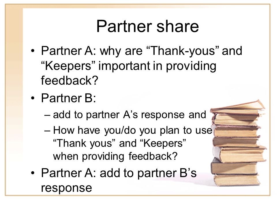 Partner share Partner A: why are Thank-yous and Keepers important in providing feedback Partner B: