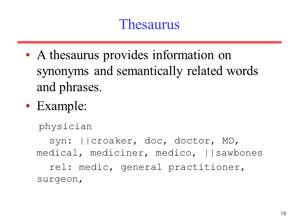 Thesaurus A thesaurus provides information on synonyms and semantically related words and phrases. Example: