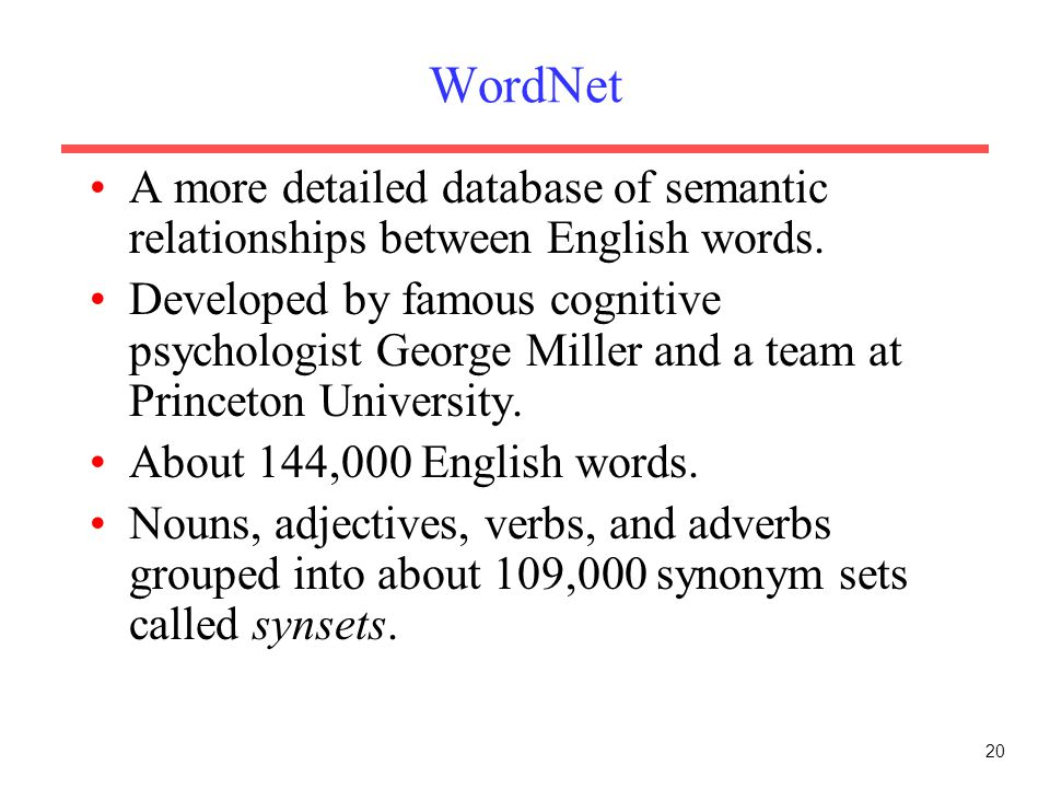 WordNet A more detailed database of semantic relationships between English words.