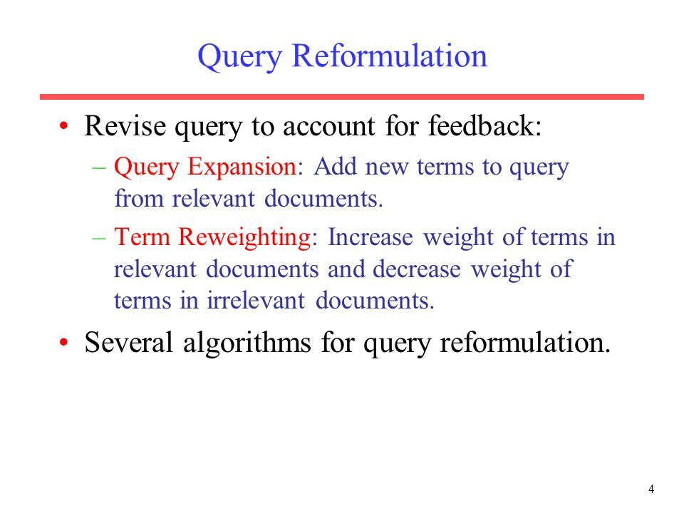 Query Reformulation Revise query to account for feedback: