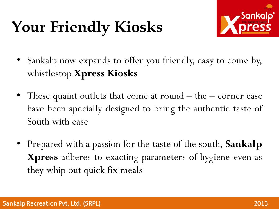 Your Friendly Kiosks Sankalp now expands to offer you friendly, easy to come by, whistlestop Xpress Kiosks.