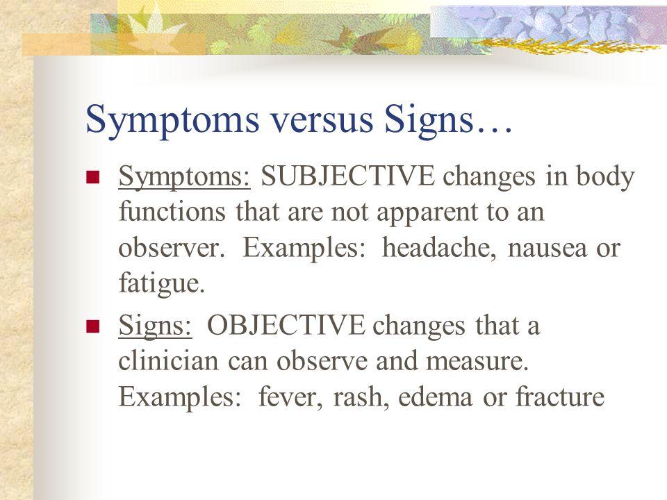 Symptoms versus Signs…