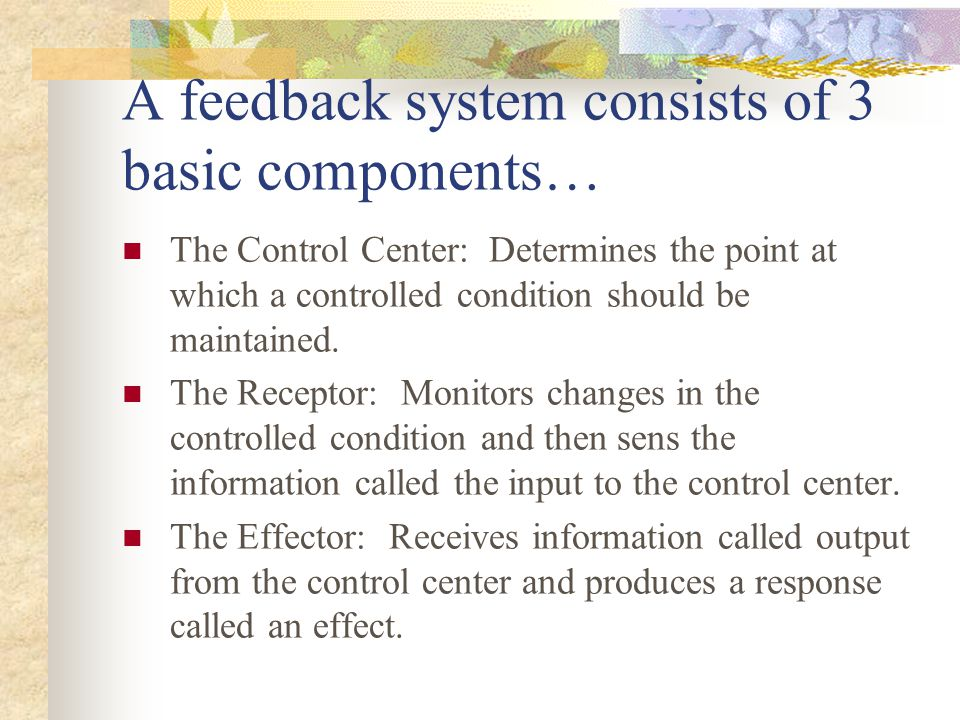 A feedback system consists of 3 basic components…