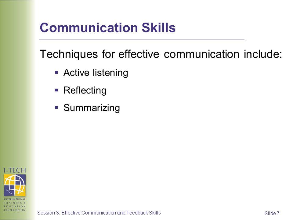 Communication Skills Techniques for effective communication include: