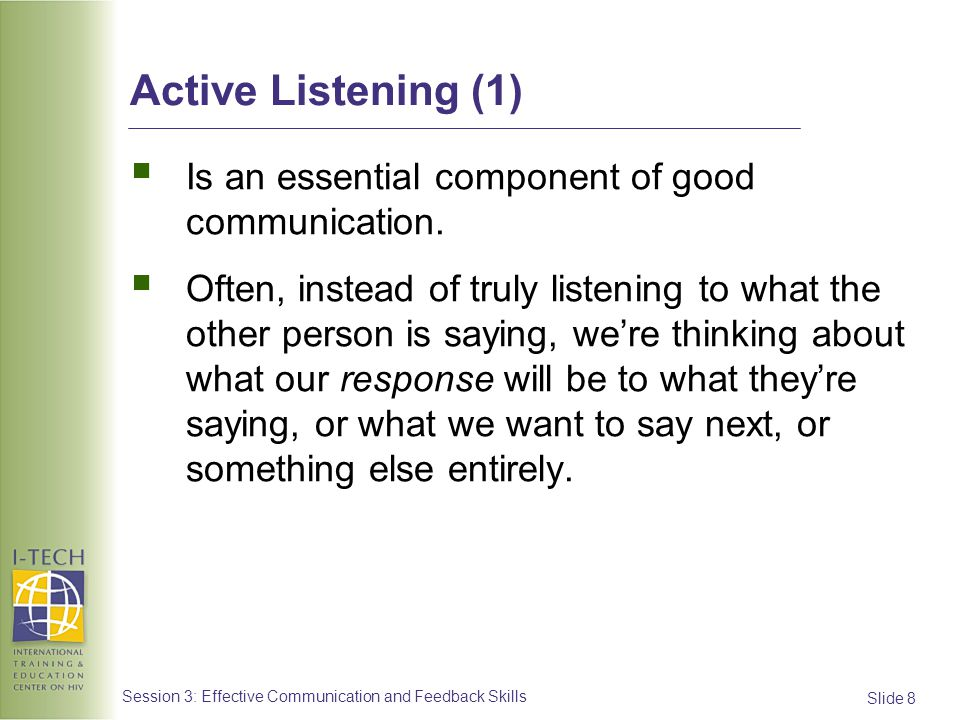 Active Listening (1) Is an essential component of good communication.