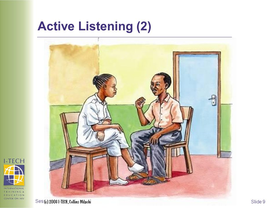 Active Listening (2) Ask participants to use this picture to add to the list of components of active listening that you began on the last slide.