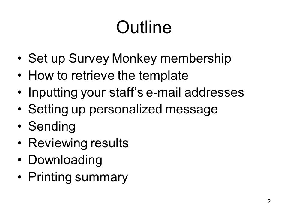 Outline Set up Survey Monkey membership How to retrieve the template