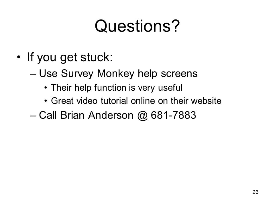 Questions If you get stuck: Use Survey Monkey help screens