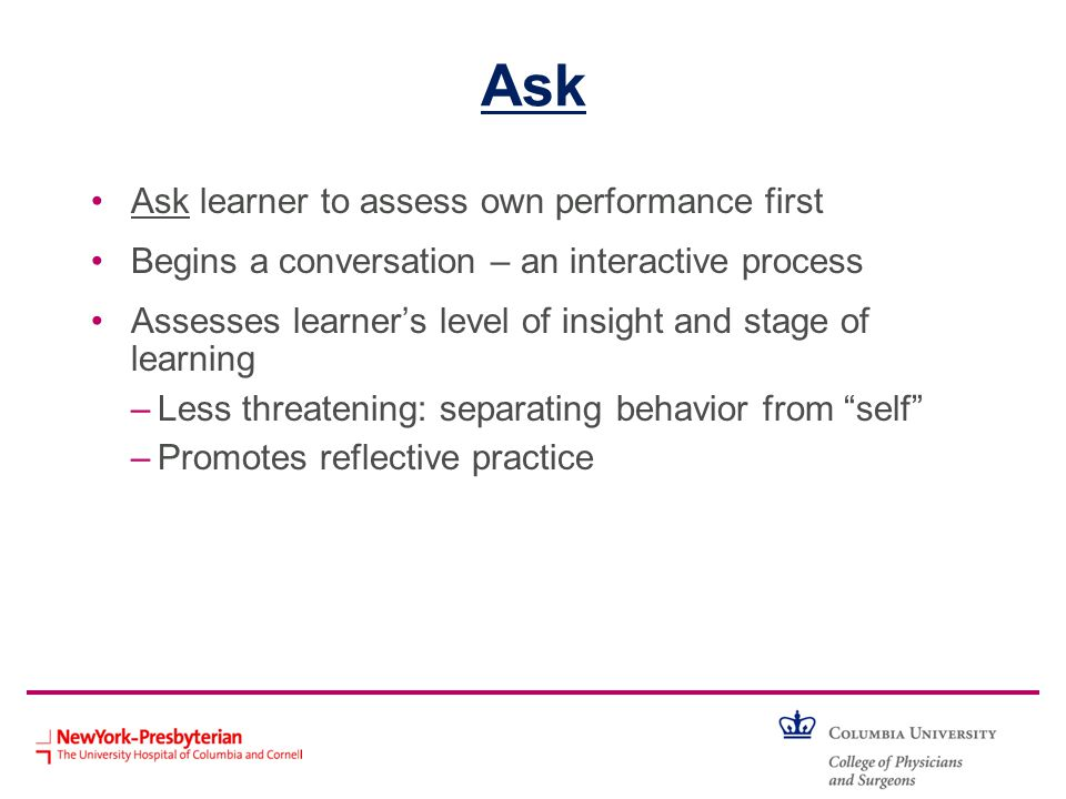 Ask Ask learner to assess own performance first