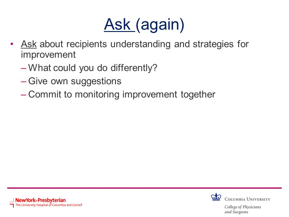 Ask (again) Ask about recipients understanding and strategies for improvement. What could you do differently