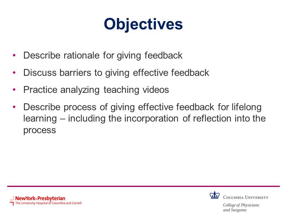 Objectives Describe rationale for giving feedback