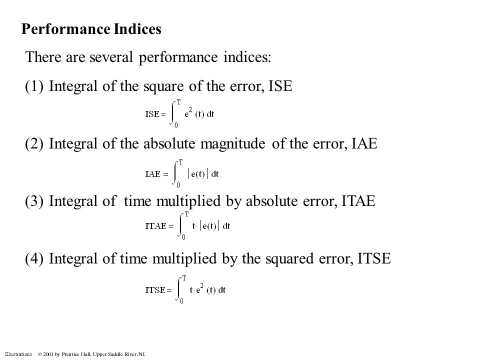Performance Indices There are several performance indices: Integral of the square of the error, ISE.