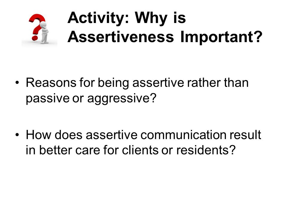 Activity: Why is Assertiveness Important