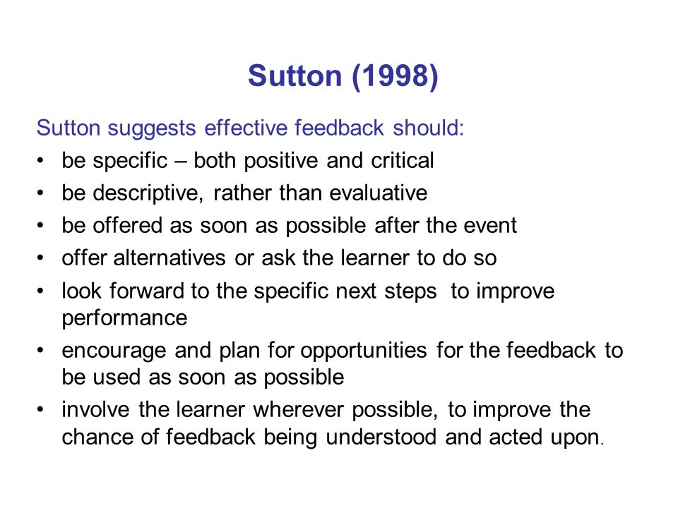 Sutton (1998) Sutton suggests effective feedback should: