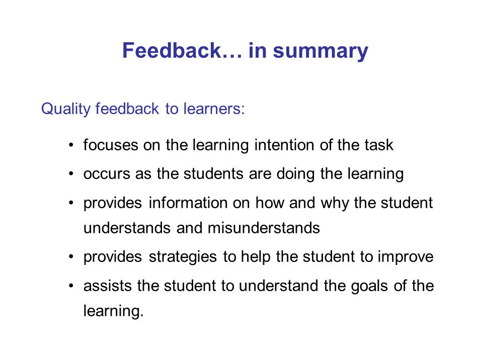 Feedback… in summary Quality feedback to learners: