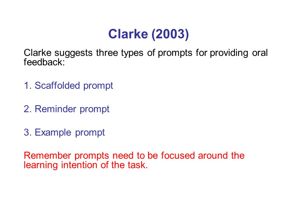 Clarke (2003) Clarke suggests three types of prompts for providing oral feedback: Scaffolded prompt.