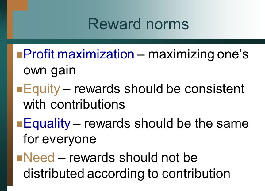 Reward norms Profit maximization – maximizing one's own gain