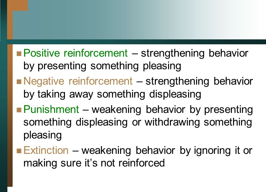 Positive reinforcement – strengthening behavior by presenting something pleasing