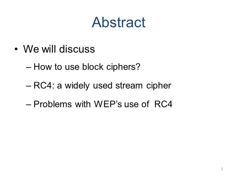 Abstract We will discuss How to use block ciphers