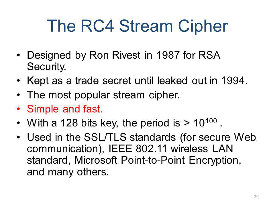 The RC4 Stream Cipher Designed by Ron Rivest in 1987 for RSA Security.