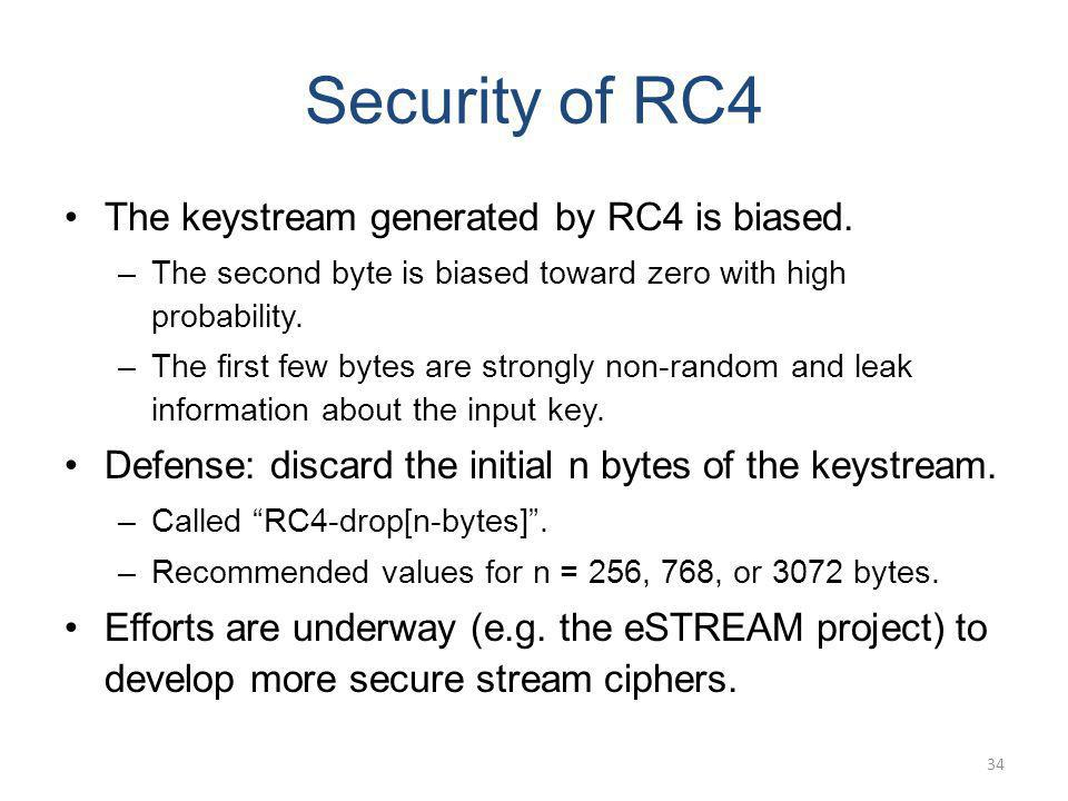 Security of RC4 The keystream generated by RC4 is biased.