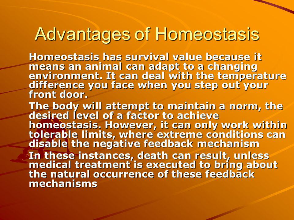 homeostasis in extreme conditions Homeostasis a norm the desired level of a factor to achieve homeostasis however it can only work within tolerable limits where extreme conditions can.