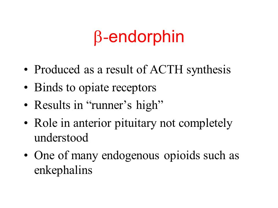 b-endorphin Produced as a result of ACTH synthesis