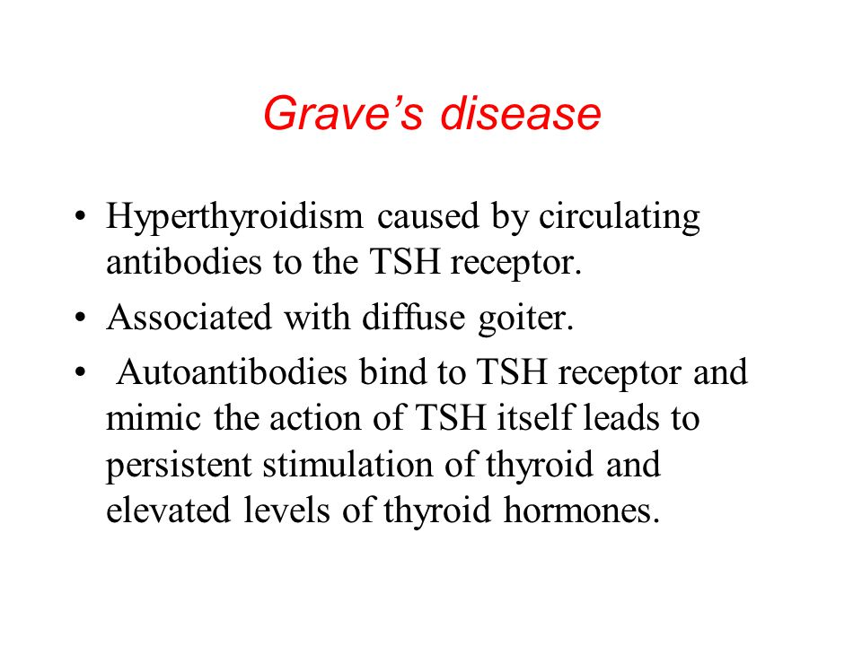 Grave's disease Hyperthyroidism caused by circulating antibodies to the TSH receptor. Associated with diffuse goiter.