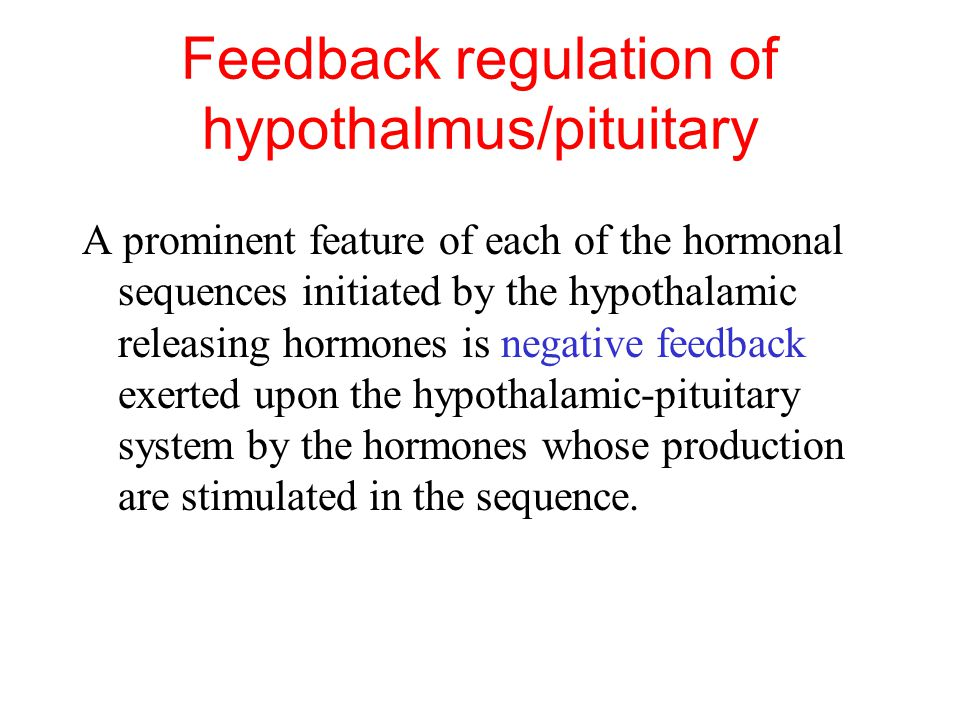 Feedback regulation of hypothalmus/pituitary
