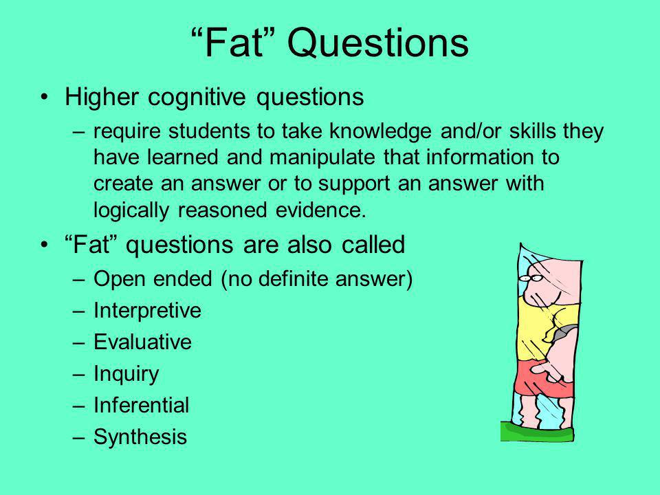 Fat Questions Higher cognitive questions