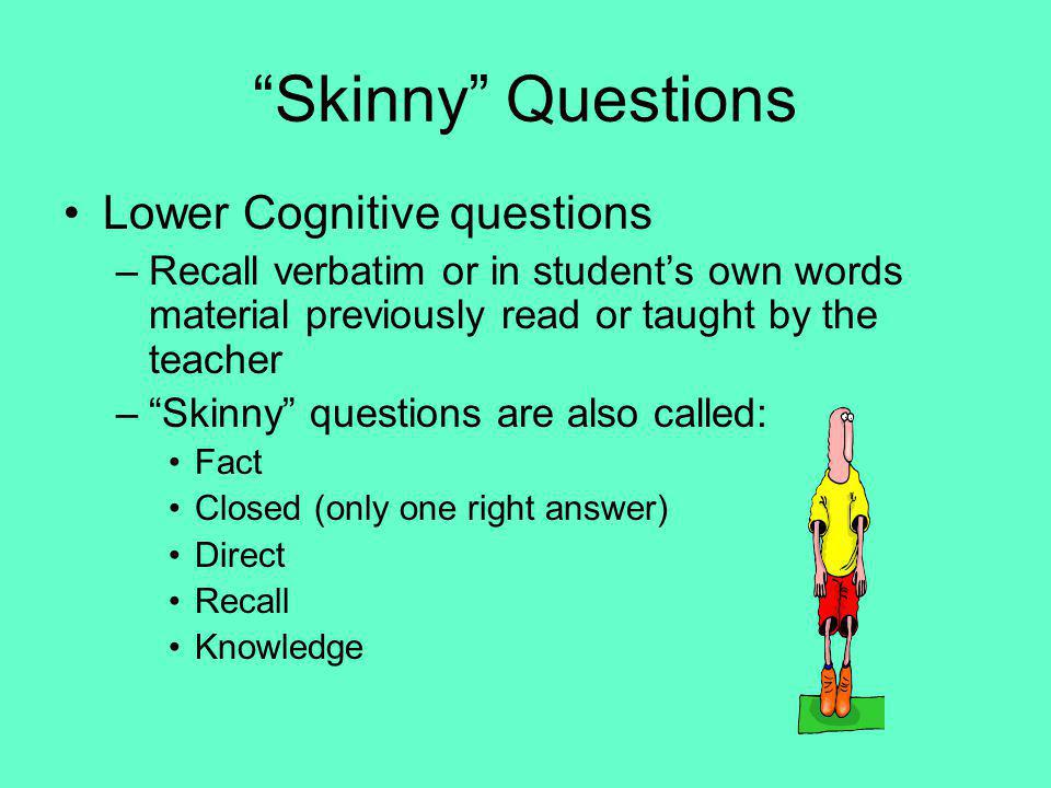 Skinny Questions Lower Cognitive questions