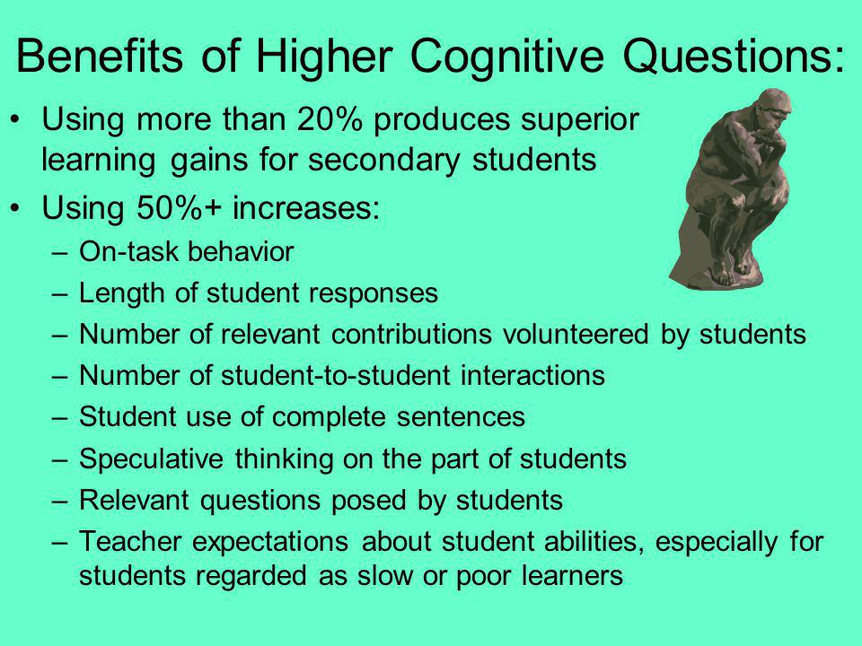 Benefits of Higher Cognitive Questions: