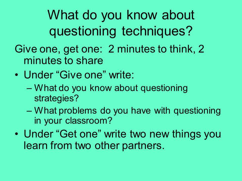What do you know about questioning techniques