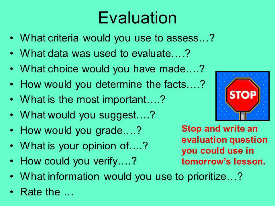Evaluation What criteria would you use to assess…