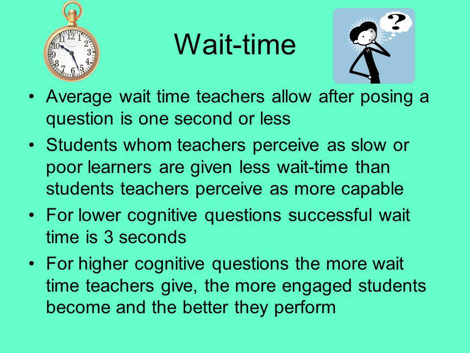Wait-time Average wait time teachers allow after posing a question is one second or less.
