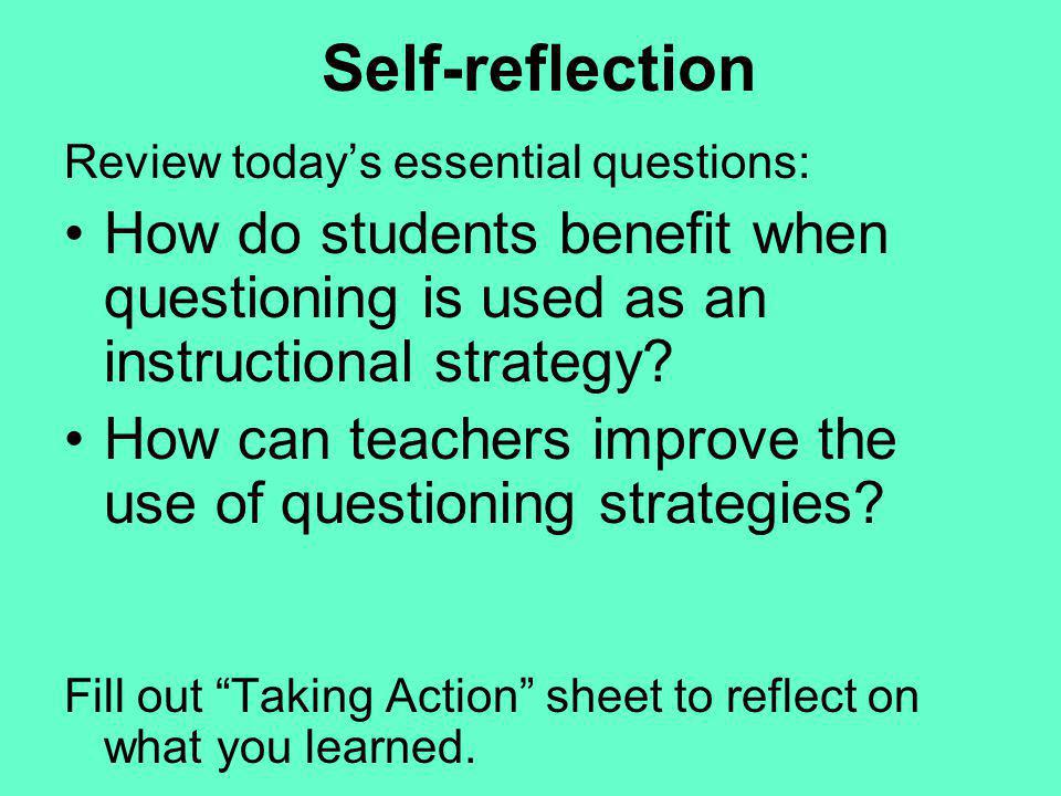 Self-reflection Review today's essential questions: How do students benefit when questioning is used as an instructional strategy