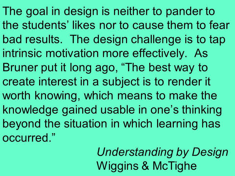 The goal in design is neither to pander to the students' likes nor to cause them to fear bad results.