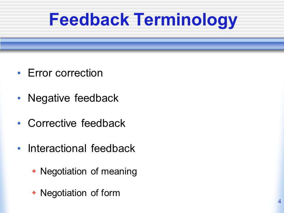 Feedback Terminology Error correction Negative feedback