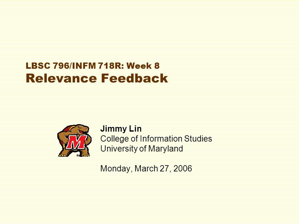 LBSC 796/INFM 718R: Week 8 Relevance Feedback