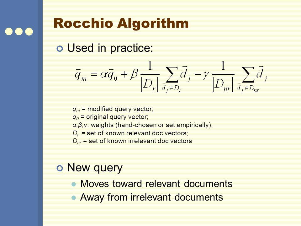 Rocchio Algorithm Used in practice: New query