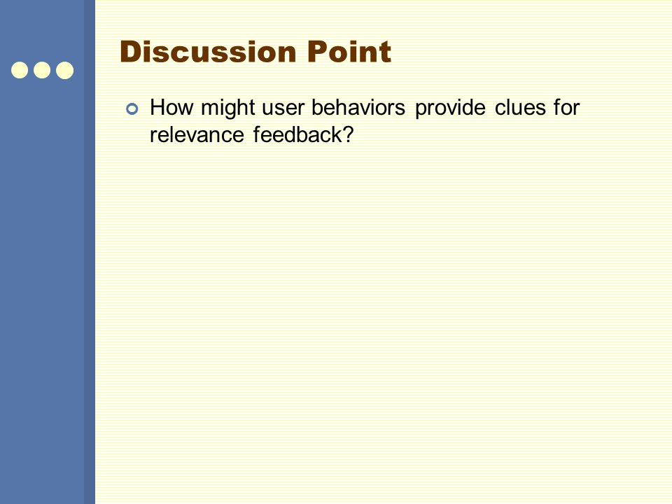 Discussion Point How might user behaviors provide clues for relevance feedback