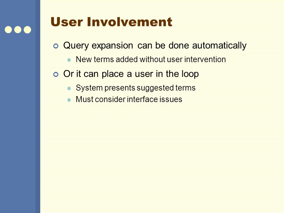 User Involvement Query expansion can be done automatically