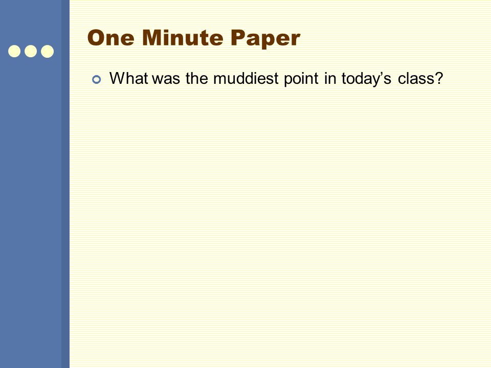 One Minute Paper What was the muddiest point in today's class