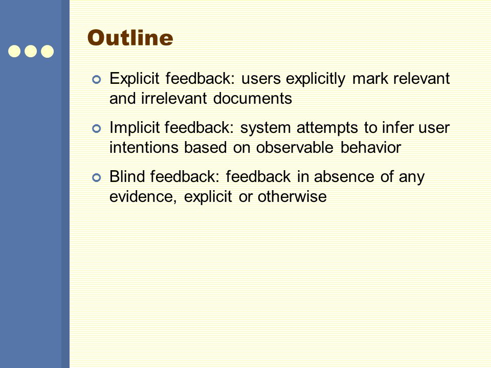 Outline Explicit feedback: users explicitly mark relevant and irrelevant documents.