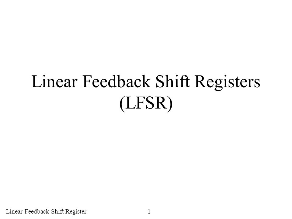 Linear Feedback Shift Registers (LFSR)
