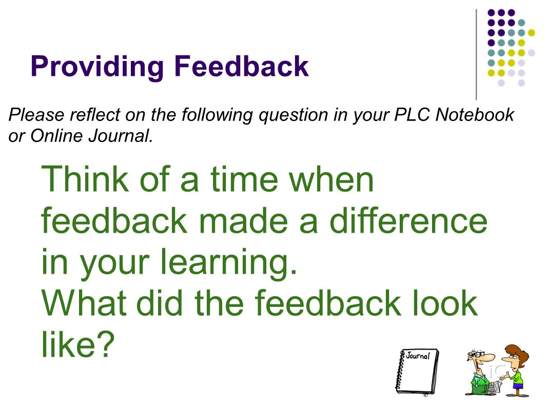 Think of a time when feedback made a difference in your learning.