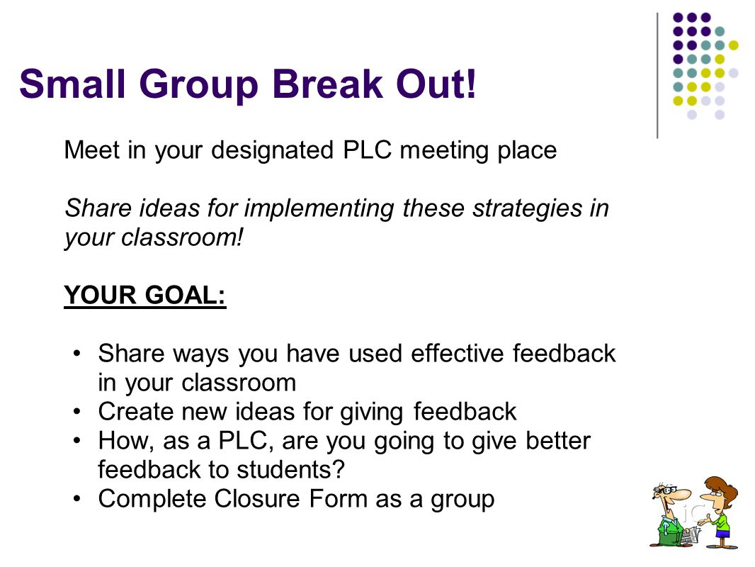 Small Group Break Out! Meet in your designated PLC meeting place