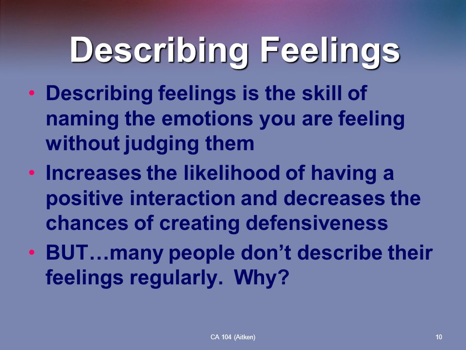 Describing Feelings Describing feelings is the skill of naming the emotions you are feeling without judging them.