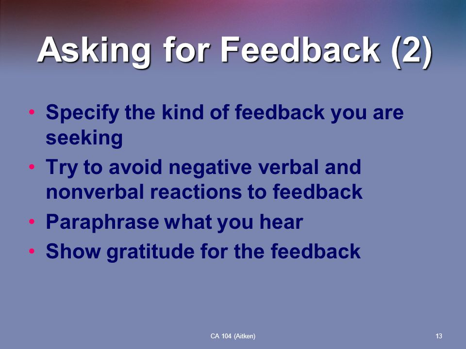 Asking for Feedback (2) Specify the kind of feedback you are seeking